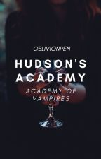 Hudson's Academy (ACADEMY OF VAMPIRES) by angel_of_death07