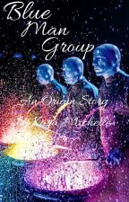 Blue Man Group ~An Origin Story~ by KaraMichelleBooks