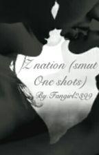 Z nation (smut One shots) by Fangirl2399