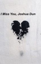 I Miss You, Joshua Dun by qloomboys