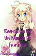 Reencarne En Un Mundo De Fantasia| REESCRIBIENDO by MikuMiauCat