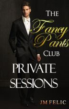 THE FANCY PANTS CLUB - PRIVATE SESSIONS (18+) by JMFelic