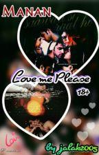 Manan ff:- love me please(18+) by jalak2005