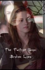 The Twilight Saga: Broken Lies  by Lunatic_Princess_66