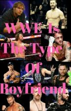 WWE Is The Type Of Boyfriend (/^▽^)/  by VaneHatake