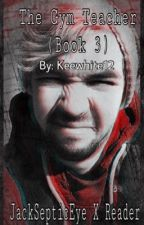 The gym teacher || book 3 (jacksepticeyeXReaderXFelixXMark) by keewhite12