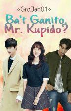 Ba't Ganito,Mr. Kupido? by GraJeh01