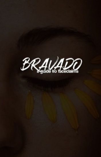 Bravado ✧ A Guide To Faceclaims