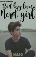 BAD BOY LOVES NERD GIRL (PROSES PENERBITAN) by Double-GI