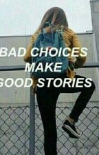 Bad choices make good stories  by ElviraOBrien