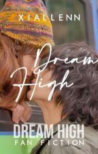 Dream High [Complete] by Xiallenn