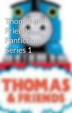 Thomas and Friends Fanfiction Series 1 by ThomasFanNo1