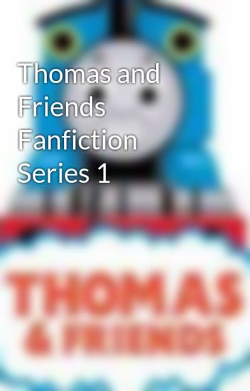 Thomas and Friends Fanfiction Series 1
