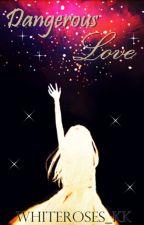Dangerous Love [Slow update] by whiteroses_KK