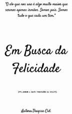 Em Busca da Felicidade - PAUSADA. by thayssacid
