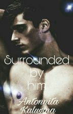 SURROUNDED BY HIM/ОКРУЖЕНА ИМ by Antonnita