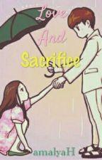 Love And Sacrifice (2N) by AmalyaHandani28