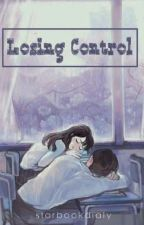 Losing Control✔️ [PRIVATE] by starbookdialy
