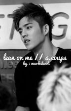 lean on me // s.coups by marksboob
