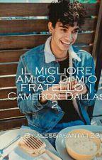'iL MiGLiORE AMiCO Di MiO FRATELLO-Cameron Dallas 2  by alessiasanta123