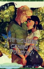 Miraculum: A czemu nie Polska? by LoveAliceBook