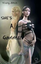 She's A Goddess (Revised Edition) by Y0ung_B1tch