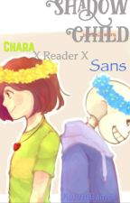 Shadow Child (Male! Chara X Reader X Sans) by KwirtyGames