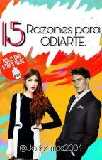 15 Razones Para ODIARTE © #15R1 by Josbarrios2004