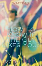 How To Know If The Guy Likes You by LanderMilesDellomes