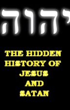 THE HIDDEN HISTORY OF JESUS AND SATAN by HesterMarais0