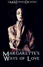 Margarette's Ways Of Love by aMAEzonaDragon