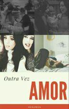 Outra Vez Amor - Camren G!p by AsukaMaia