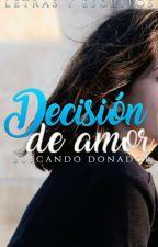 Decisión De Amor© by letrasyescritos