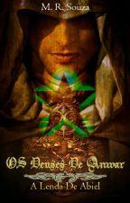 Os deuses de Anwar, A lenda de Abiel (EM REVISÃO - PAUSADO) by MarysRoss