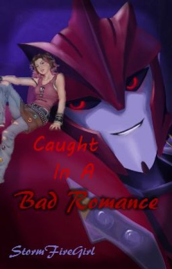Caught In a Bad Romance (A TFP Fanfic)