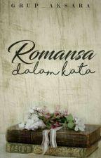 Romansa Dalam Kata (Drabble Camem GrupAksara) by Grup_Aksara