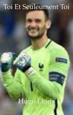 Toi et seulement toi _Hugo Lloris_ by hxndfoot