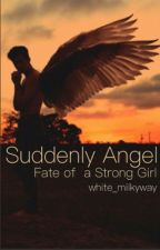Suddenly Angel - Fate of a Strong Girl *Pausiert* by white_milkyway