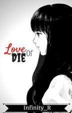 Love or Die by Infinity_R