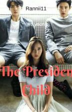 The Presiden child✔ by Rannii11