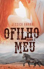 O filho agora é meu - Livro dois by JessicaAmaraal