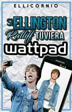 "Si Ellington Ratliff Tuviera ""Wattpad"" by Eliana_Rydellington"