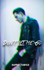 Don't Let Me Go (G-Eazy fanfic) by Rapper_fanfics