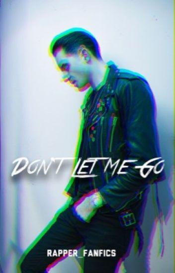 Don't Let Me Go (G-Eazy fanfic)