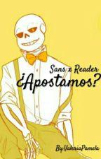 ¿Apostamos? (SansxReader) (+21) by ValeriaPamela