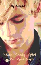 The 'Lucky' Girl (a Ross Lynch fan fiction) *on hold/canceled for now* by LisaR5