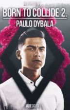 Born to Collide 2. - Paulo Dybala by RosyCutri