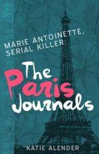Marie Antoinette, Serial Killer: The Paris Journals by KatieAlender