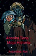 Ahsoka Tano - Moja Historia ✖  by ZapomnianyRen