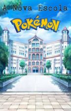A Nova Escola Pokémon [EM REVISÃO] by YelihseReverse